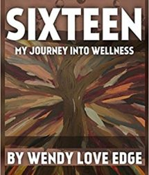Wendy Love Edge - Sixteen my Journey into Wellness